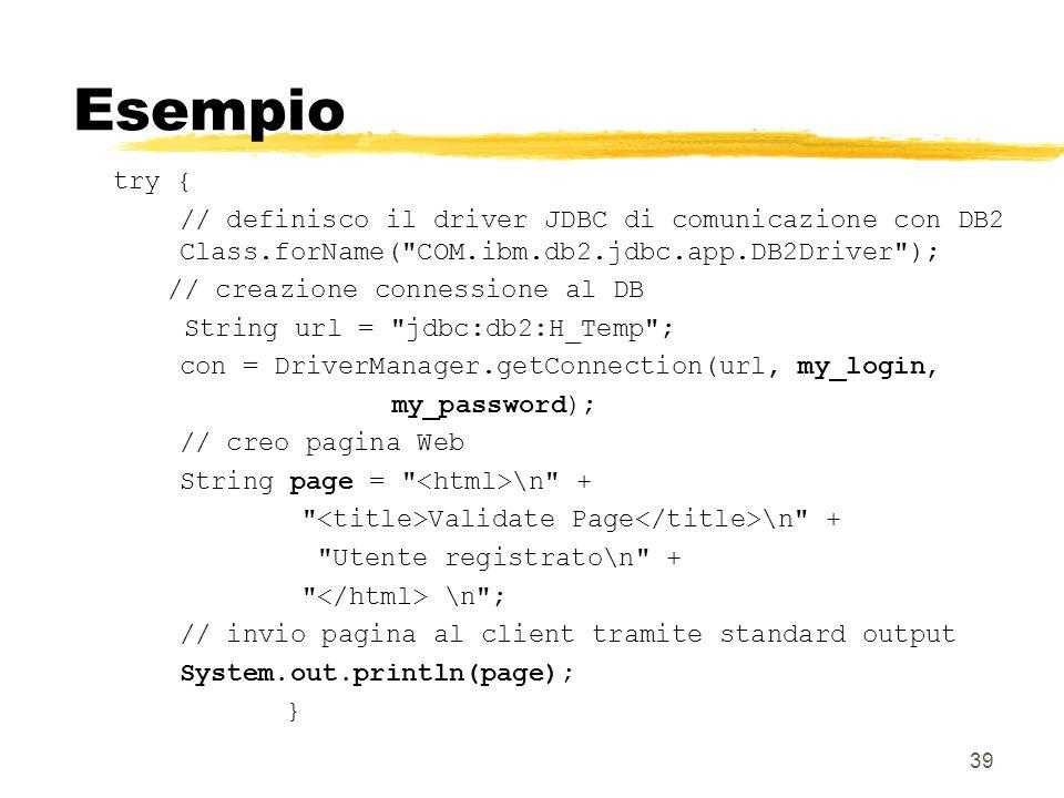 Esempio try { // definisco il driver JDBC di comunicazione con DB2 Class.forName( COM.ibm.db2.jdbc.app.DB2Driver );