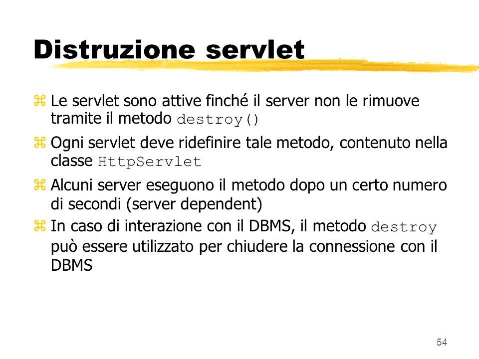 Distruzione servlet Le servlet sono attive finché il server non le rimuove tramite il metodo destroy()