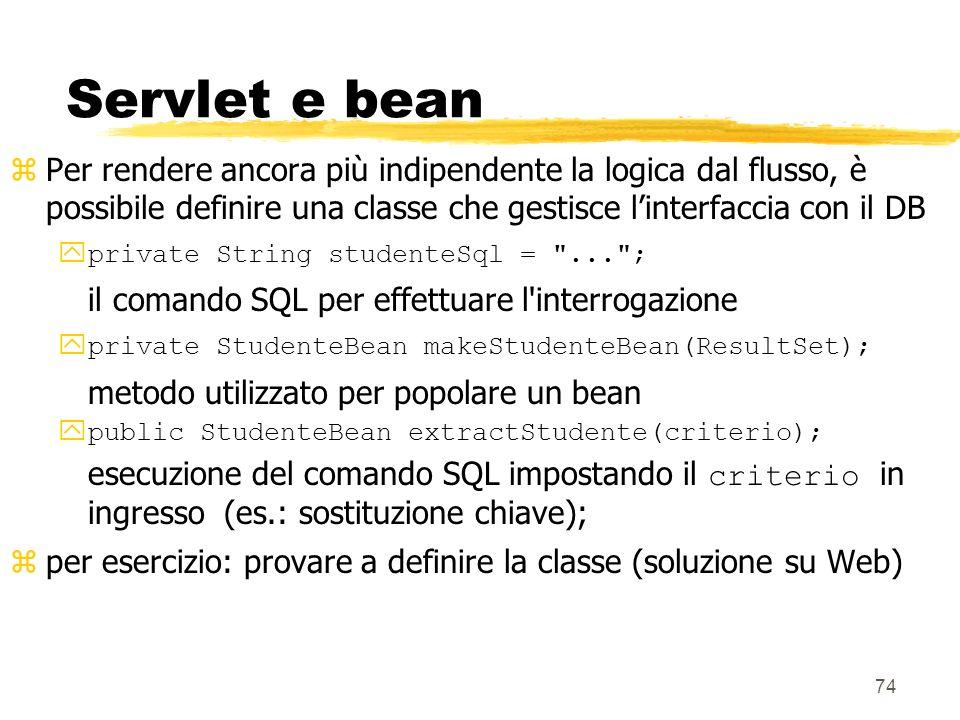 Servlet e bean Per rendere ancora più indipendente la logica dal flusso, è possibile definire una classe che gestisce l'interfaccia con il DB.
