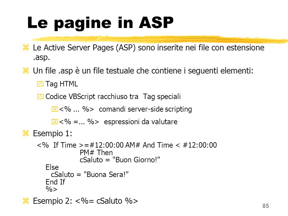 Le pagine in ASP Le Active Server Pages (ASP) sono inserite nei file con estensione .asp.
