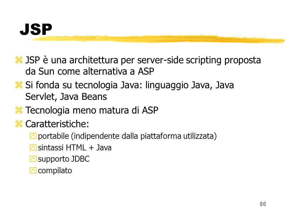JSP JSP è una architettura per server-side scripting proposta da Sun come alternativa a ASP.