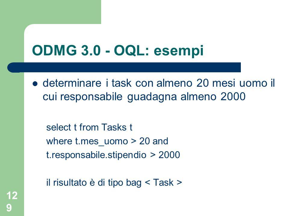 ODMG 3.0 - OQL: esempi determinare i task con almeno 20 mesi uomo il cui responsabile guadagna almeno 2000.