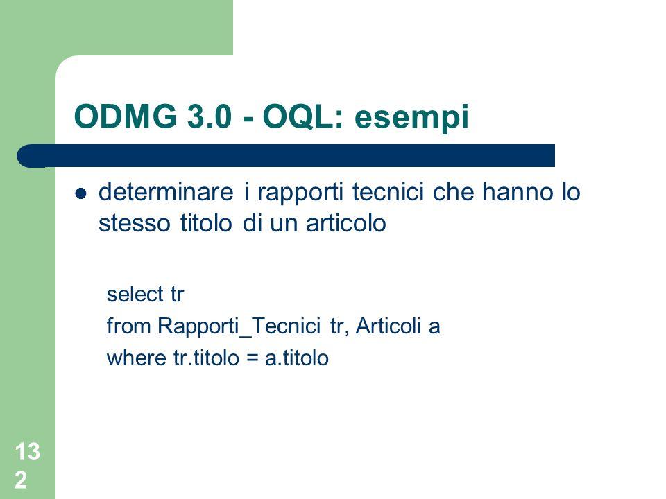 ODMG 3.0 - OQL: esempideterminare i rapporti tecnici che hanno lo stesso titolo di un articolo. select tr.