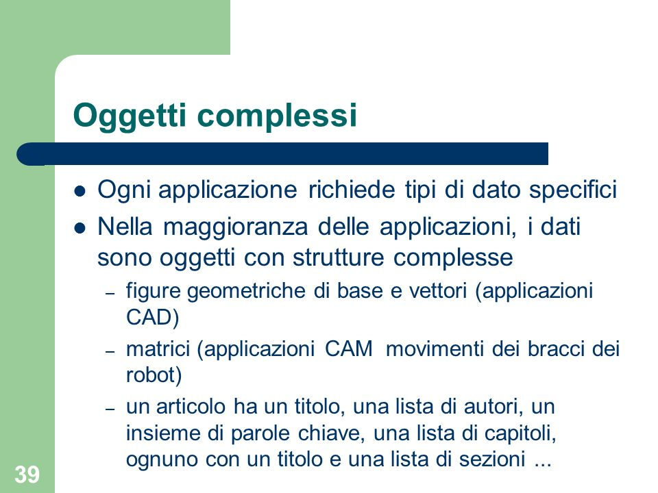 Oggetti complessi Ogni applicazione richiede tipi di dato specifici