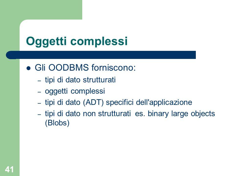 Oggetti complessi Gli OODBMS forniscono: tipi di dato strutturati
