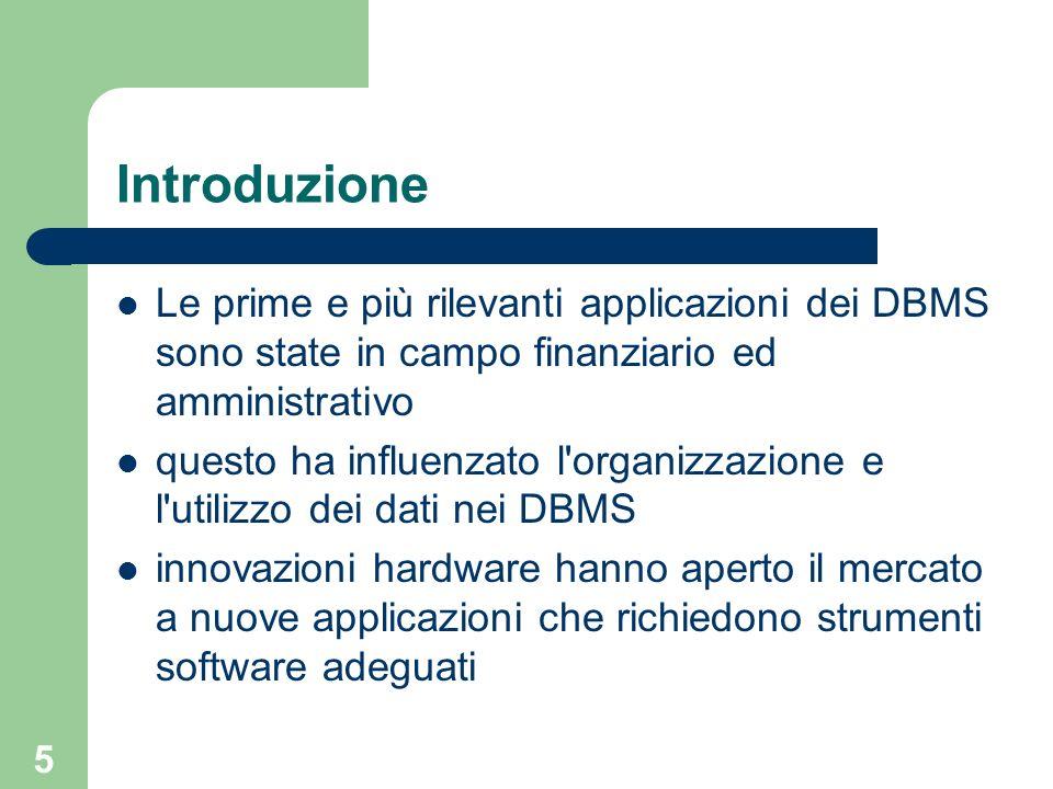 IntroduzioneLe prime e più rilevanti applicazioni dei DBMS sono state in campo finanziario ed amministrativo.