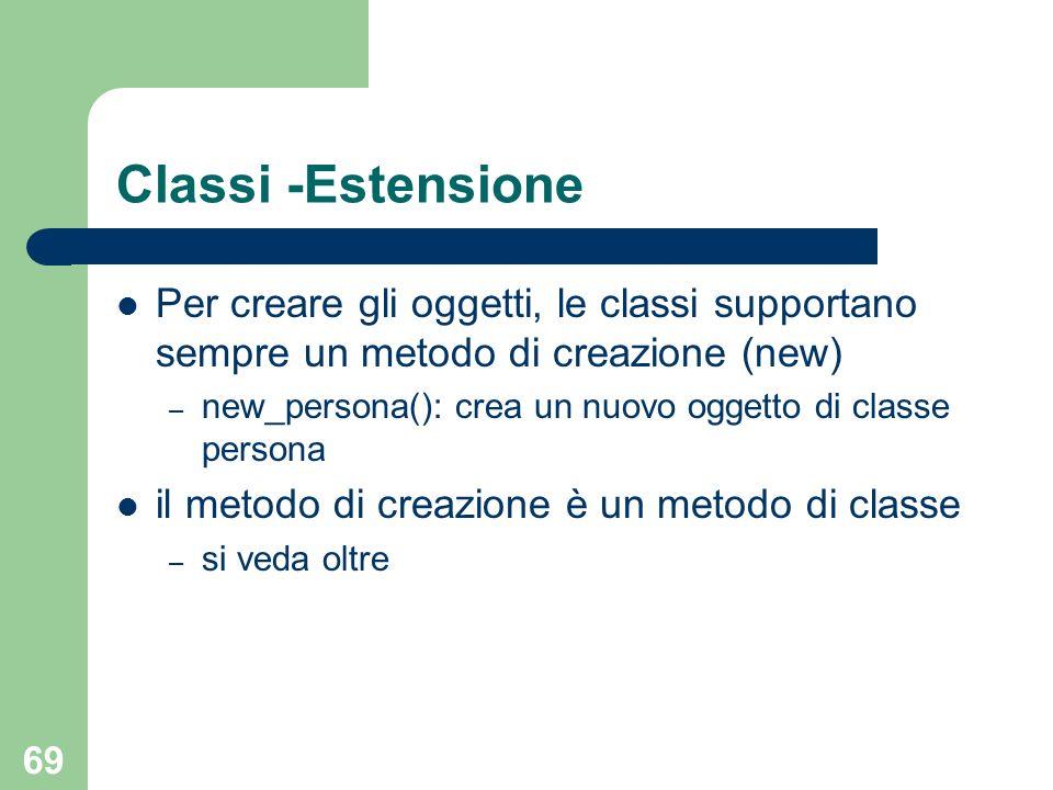 Classi -Estensione Per creare gli oggetti, le classi supportano sempre un metodo di creazione (new)