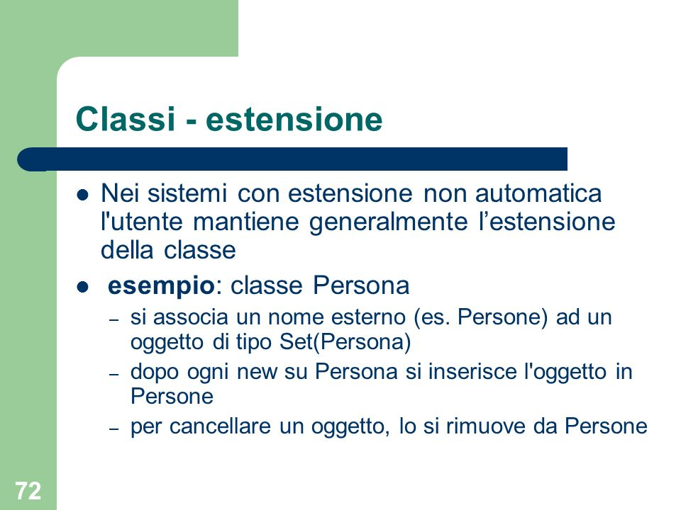 Classi - estensione Nei sistemi con estensione non automatica l utente mantiene generalmente l'estensione della classe.