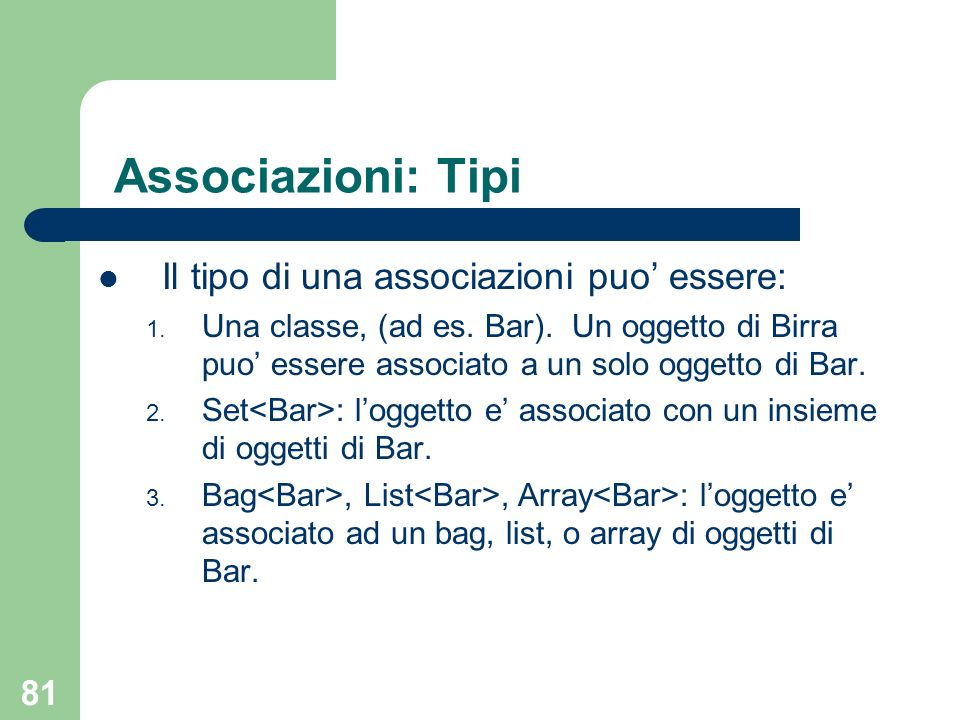 Associazioni: Tipi Il tipo di una associazioni puo' essere: