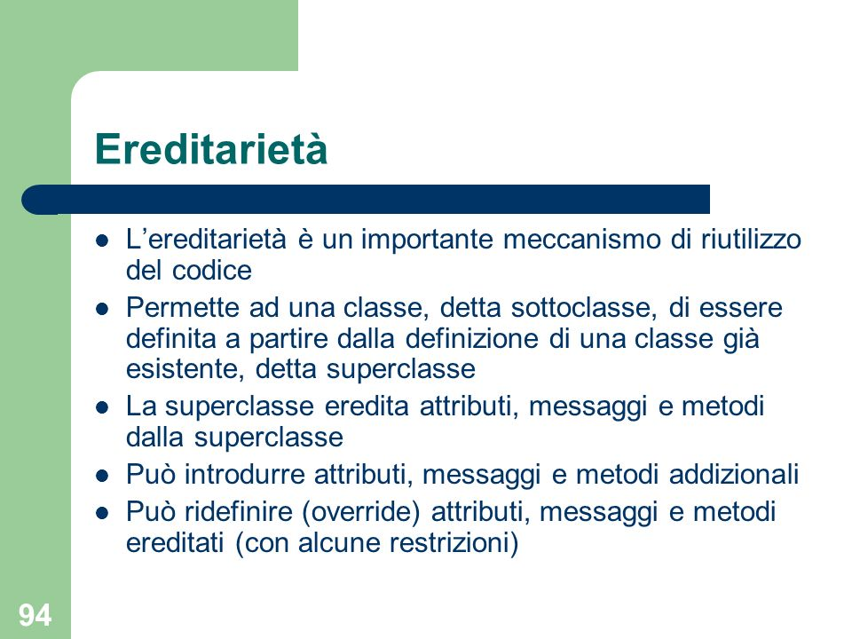 Ereditarietà L'ereditarietà è un importante meccanismo di riutilizzo del codice.