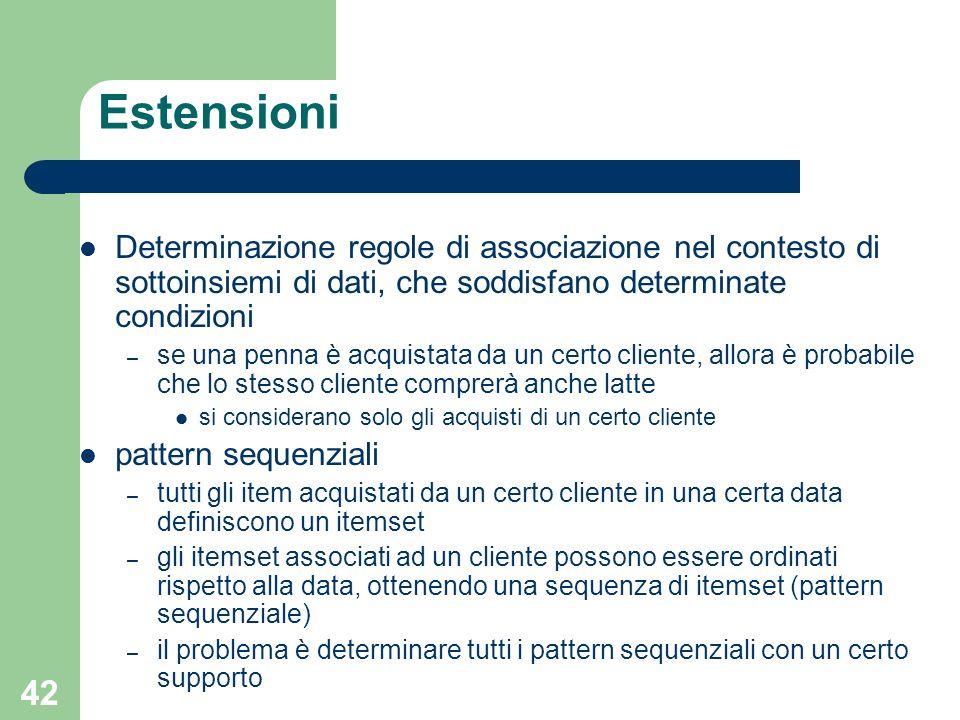 Estensioni Determinazione regole di associazione nel contesto di sottoinsiemi di dati, che soddisfano determinate condizioni.