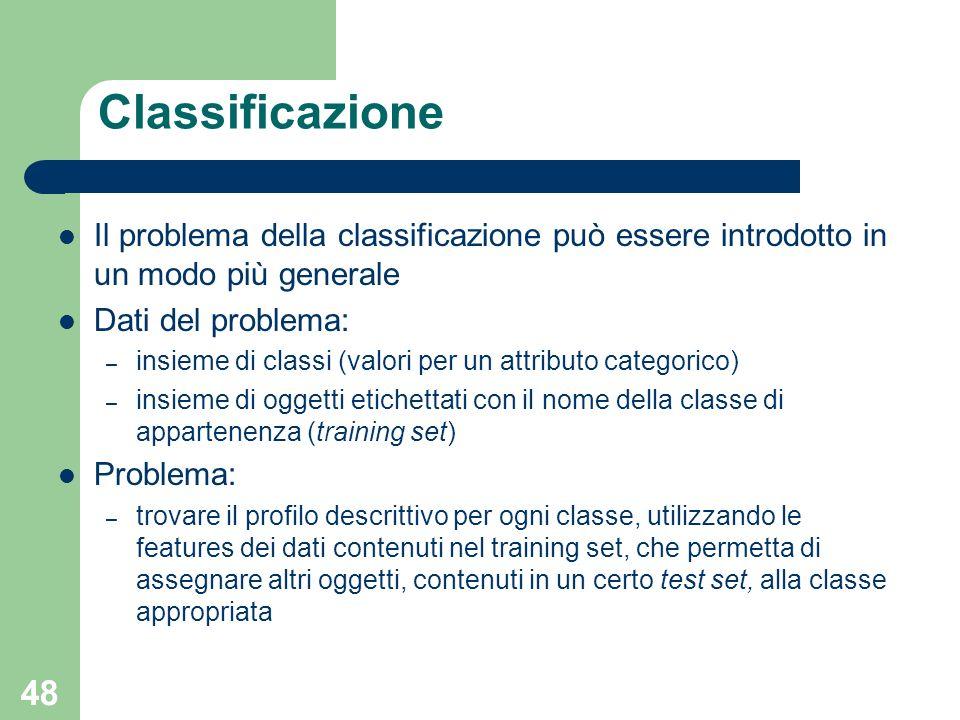 Classificazione Il problema della classificazione può essere introdotto in un modo più generale. Dati del problema: