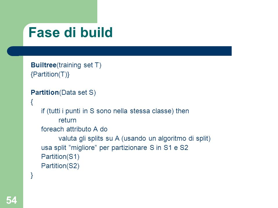 Fase di build Builtree(training set T) {Partition(T)}