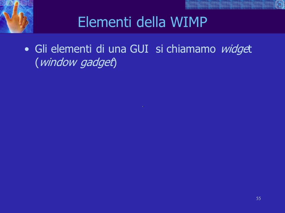 Elementi della WIMP Gli elementi di una GUI si chiamamo widget (window gadget)