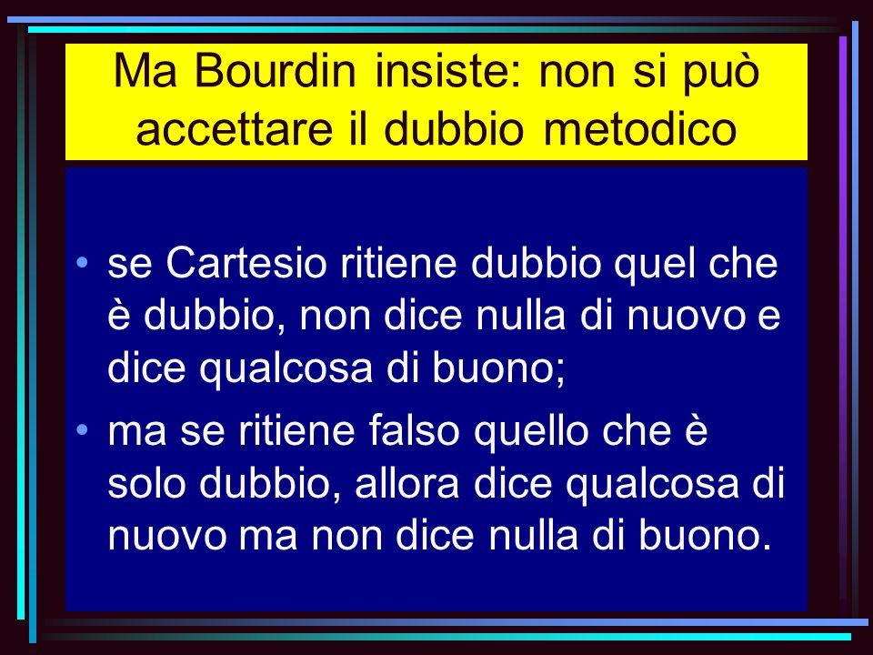 Ma Bourdin insiste: non si può accettare il dubbio metodico