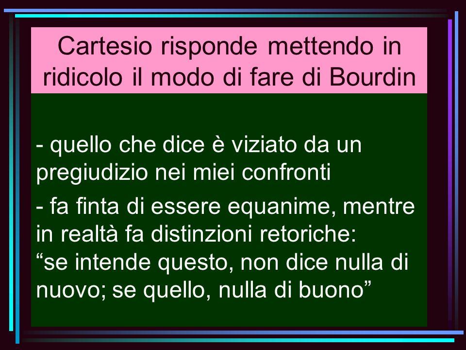 Cartesio risponde mettendo in ridicolo il modo di fare di Bourdin