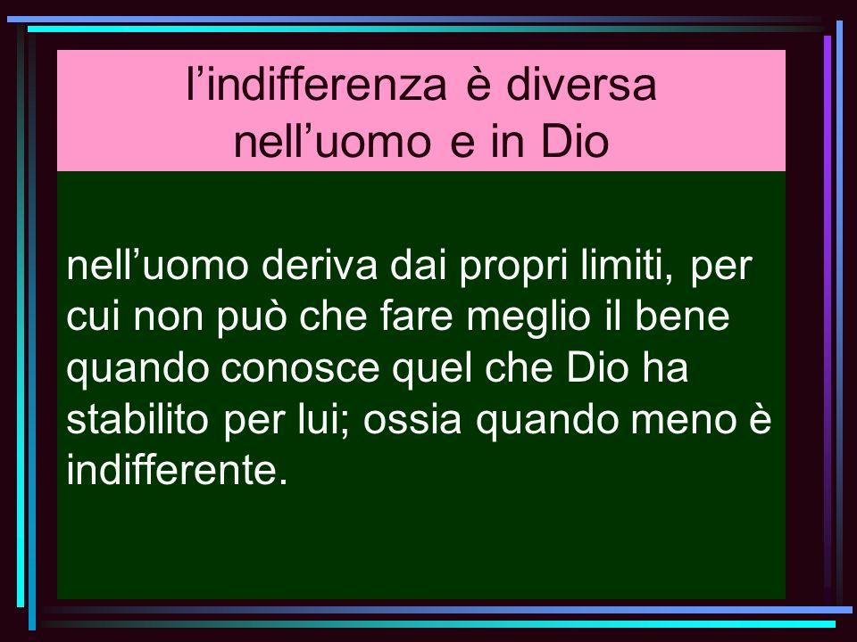 l'indifferenza è diversa nell'uomo e in Dio