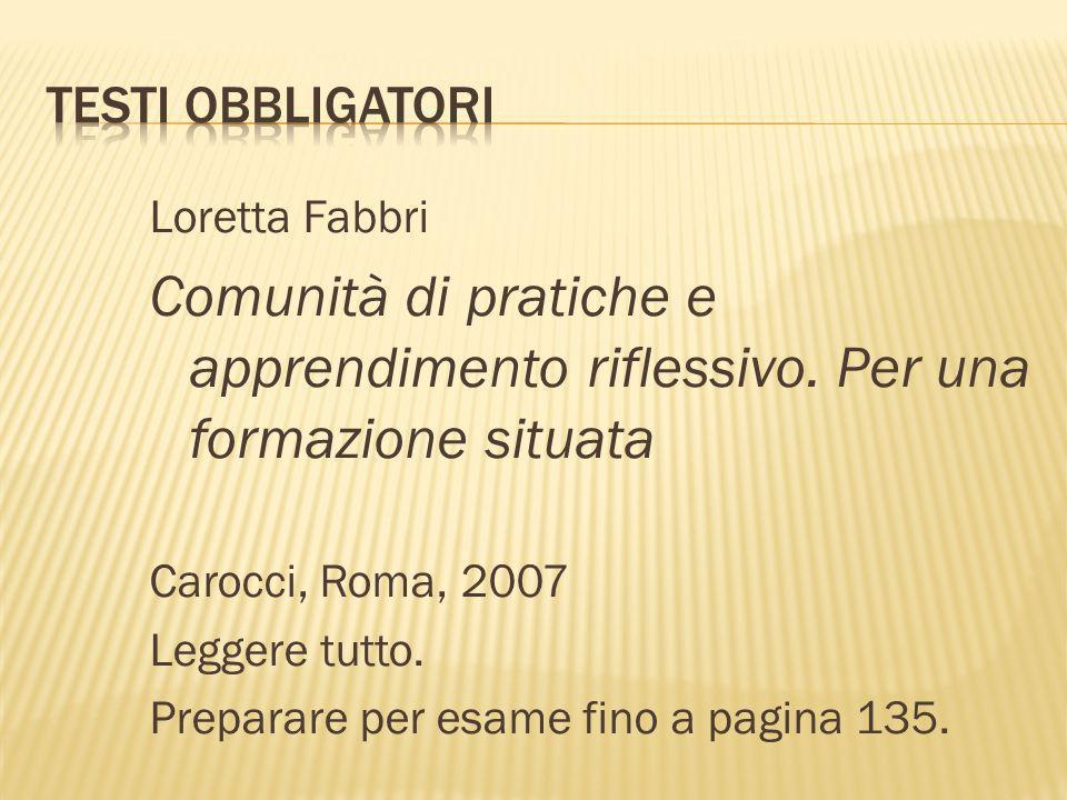 Testi obbligatori Loretta Fabbri. Comunità di pratiche e apprendimento riflessivo. Per una formazione situata.