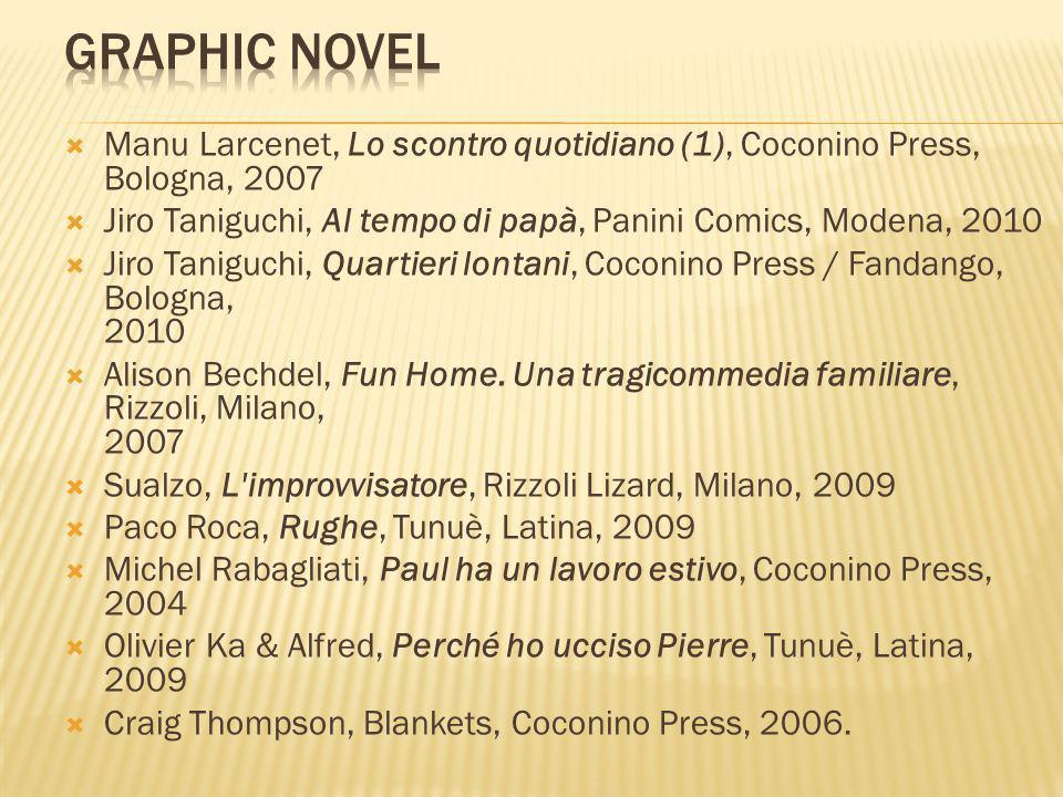 Graphic NovelManu Larcenet, Lo scontro quotidiano (1), Coconino Press, Bologna, 2007. Jiro Taniguchi, Al tempo di papà, Panini Comics, Modena, 2010.