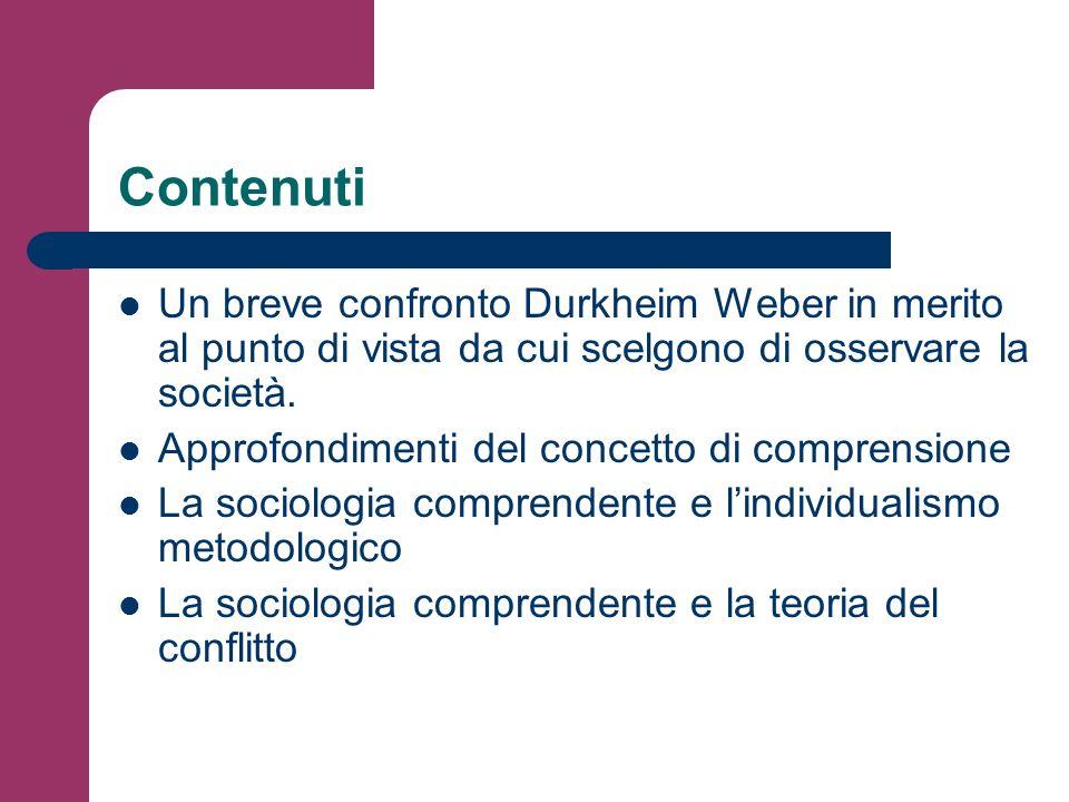 Contenuti Un breve confronto Durkheim Weber in merito al punto di vista da cui scelgono di osservare la società.