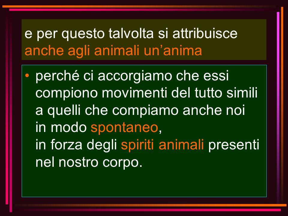 e per questo talvolta si attribuisce anche agli animali un'anima