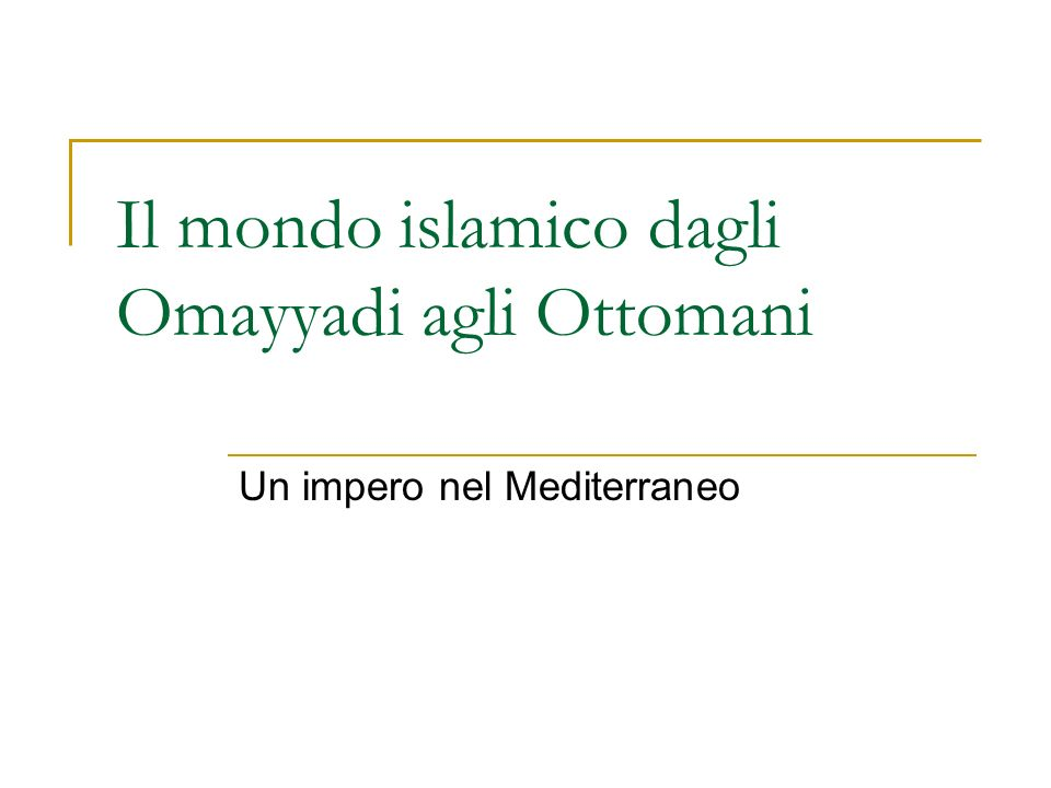 Il mondo islamico dagli Omayyadi agli Ottomani
