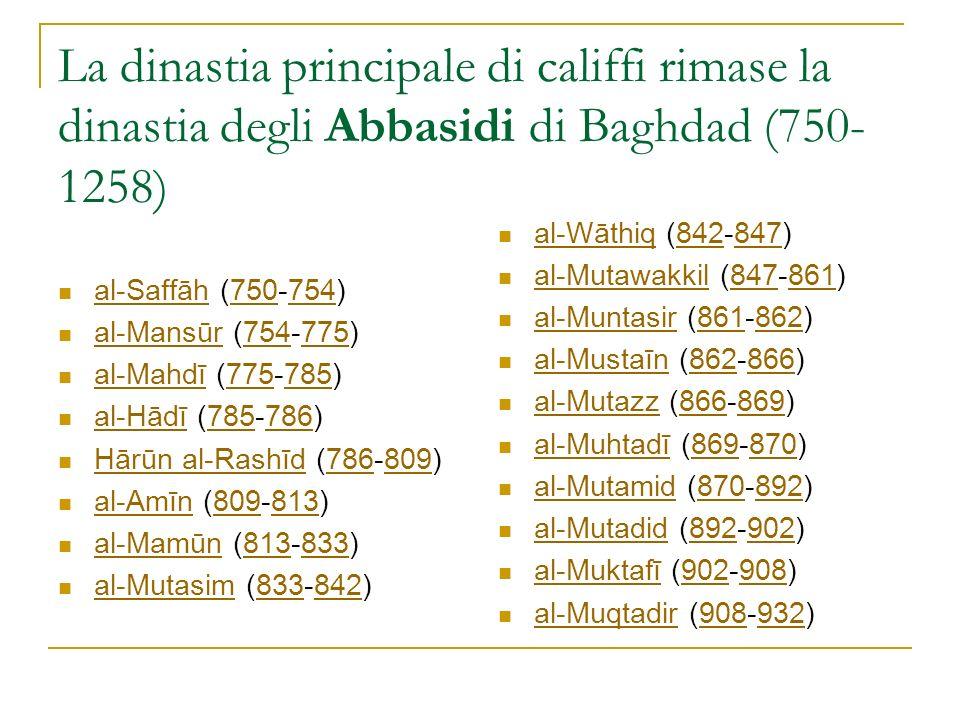 La dinastia principale di califfi rimase la dinastia degli Abbasidi di Baghdad (750-1258)