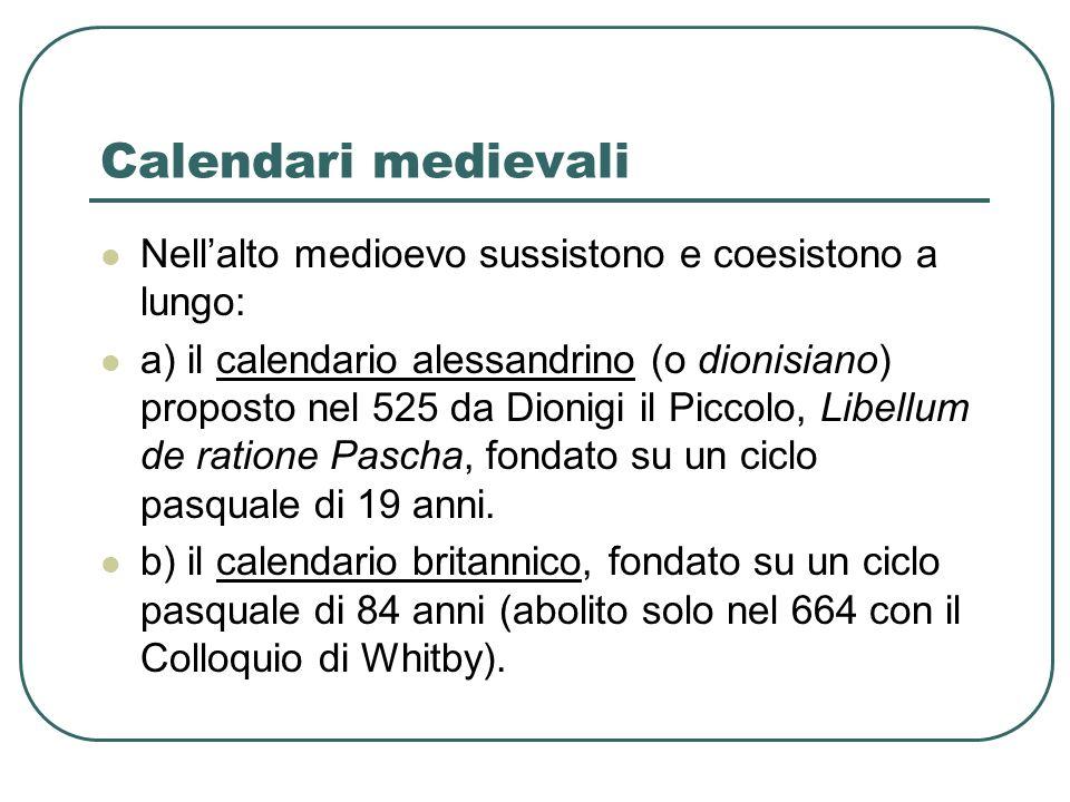 Calendari medievali Nell'alto medioevo sussistono e coesistono a lungo: