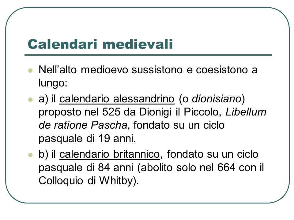 Calendari medievaliNell'alto medioevo sussistono e coesistono a lungo: