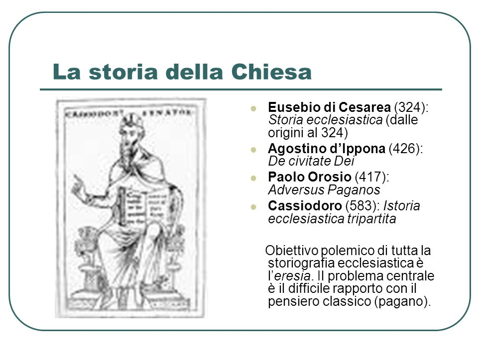 La storia della Chiesa Eusebio di Cesarea (324): Storia ecclesiastica (dalle origini al 324) Agostino d'Ippona (426): De civitate Dei.