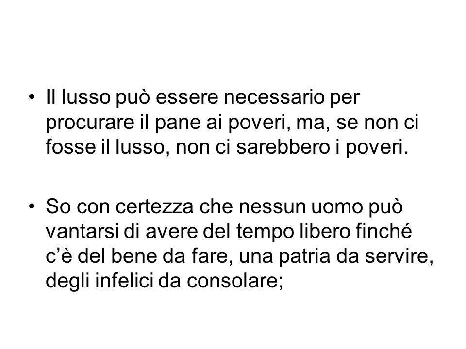 Il lusso può essere necessario per procurare il pane ai poveri, ma, se non ci fosse il lusso, non ci sarebbero i poveri.