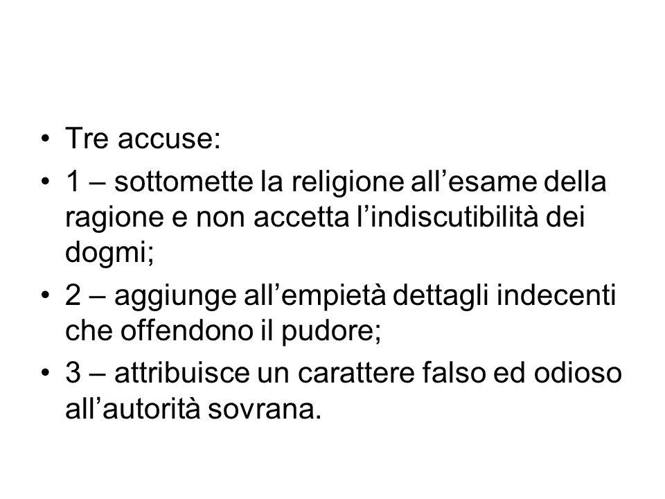 Tre accuse: 1 – sottomette la religione all'esame della ragione e non accetta l'indiscutibilità dei dogmi;