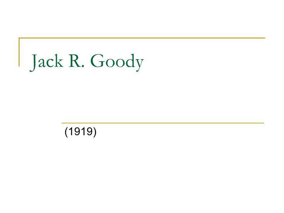 Jack R. Goody (1919)