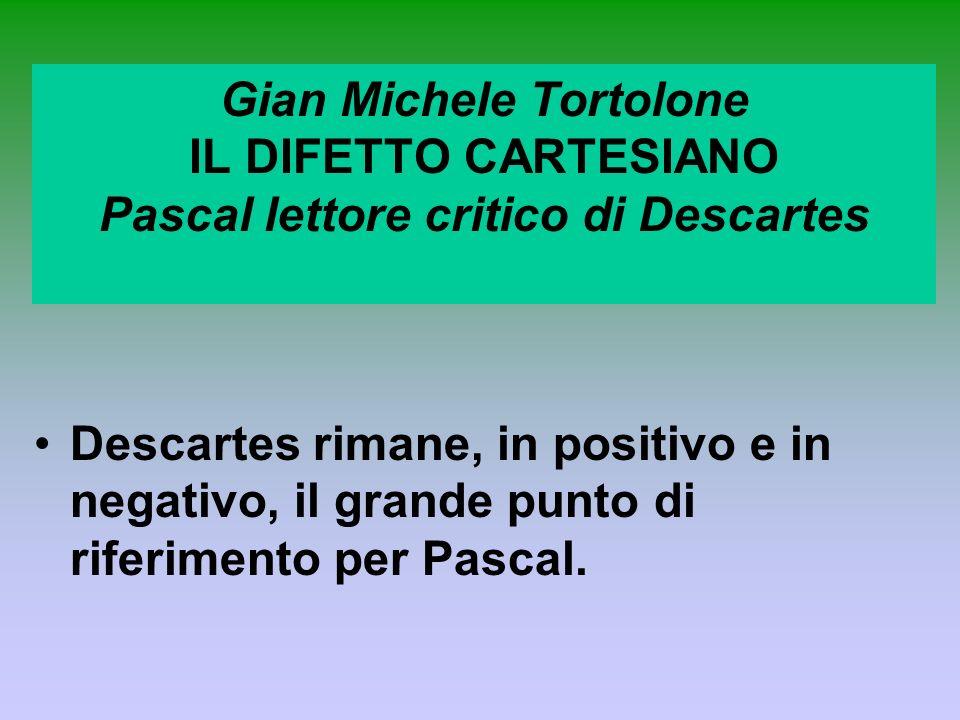 Gian Michele Tortolone IL DIFETTO CARTESIANO Pascal lettore critico di Descartes