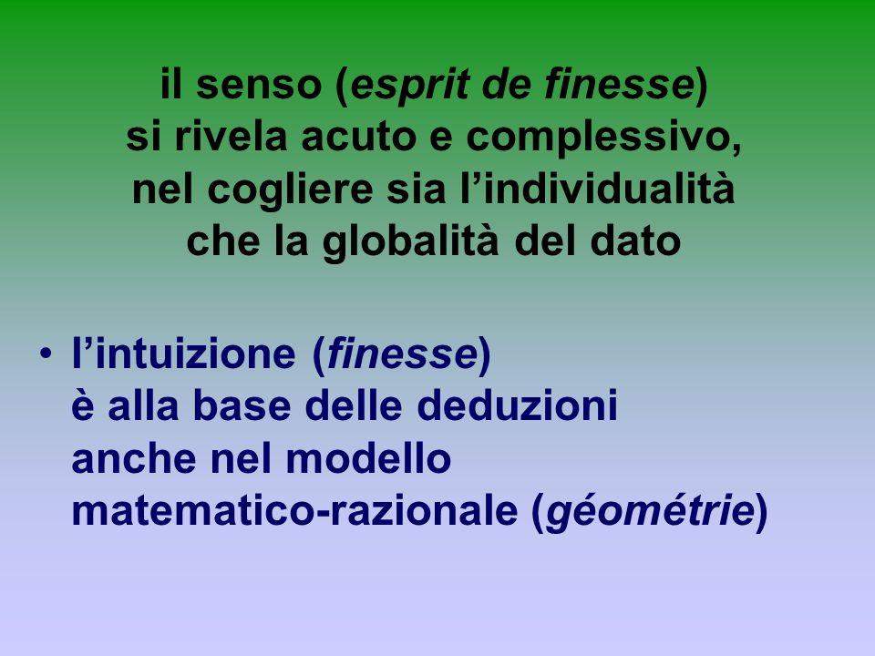 il senso (esprit de finesse) si rivela acuto e complessivo, nel cogliere sia l'individualità che la globalità del dato