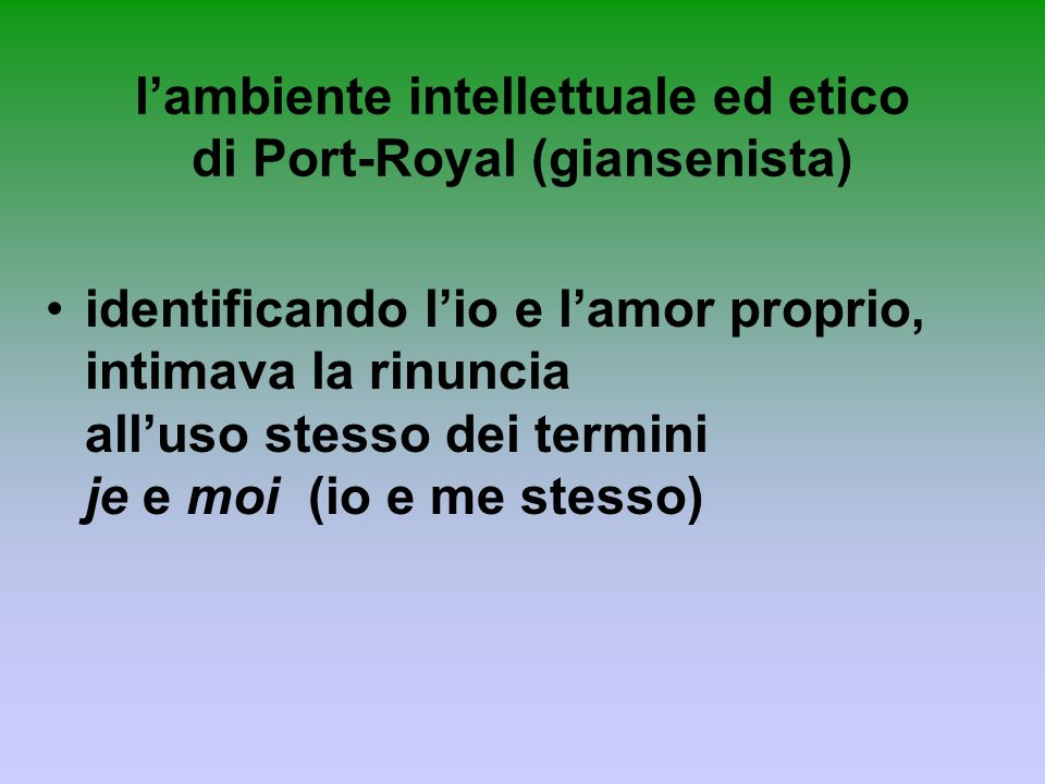 l'ambiente intellettuale ed etico di Port-Royal (giansenista)