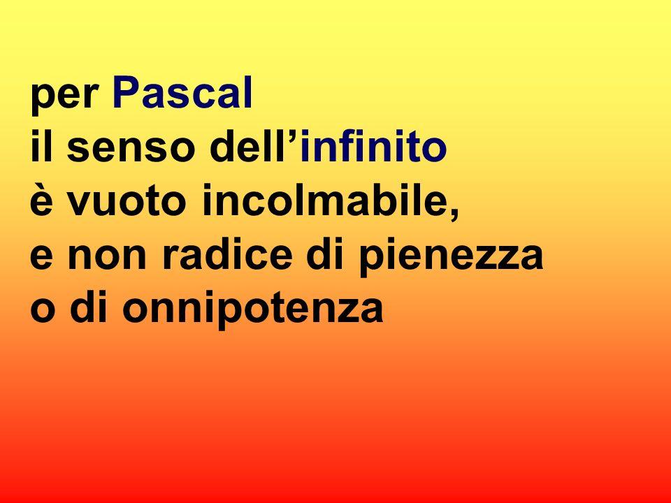 per Pascal il senso dell'infinito è vuoto incolmabile, e non radice di pienezza o di onnipotenza