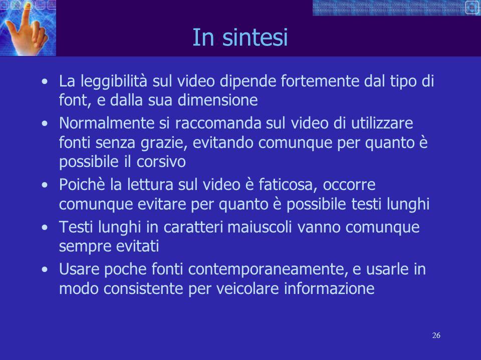In sintesi La leggibilità sul video dipende fortemente dal tipo di font, e dalla sua dimensione.