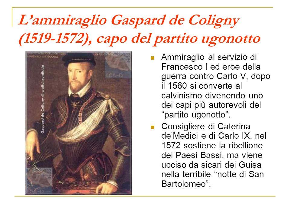 L'ammiraglio Gaspard de Coligny (1519-1572), capo del partito ugonotto