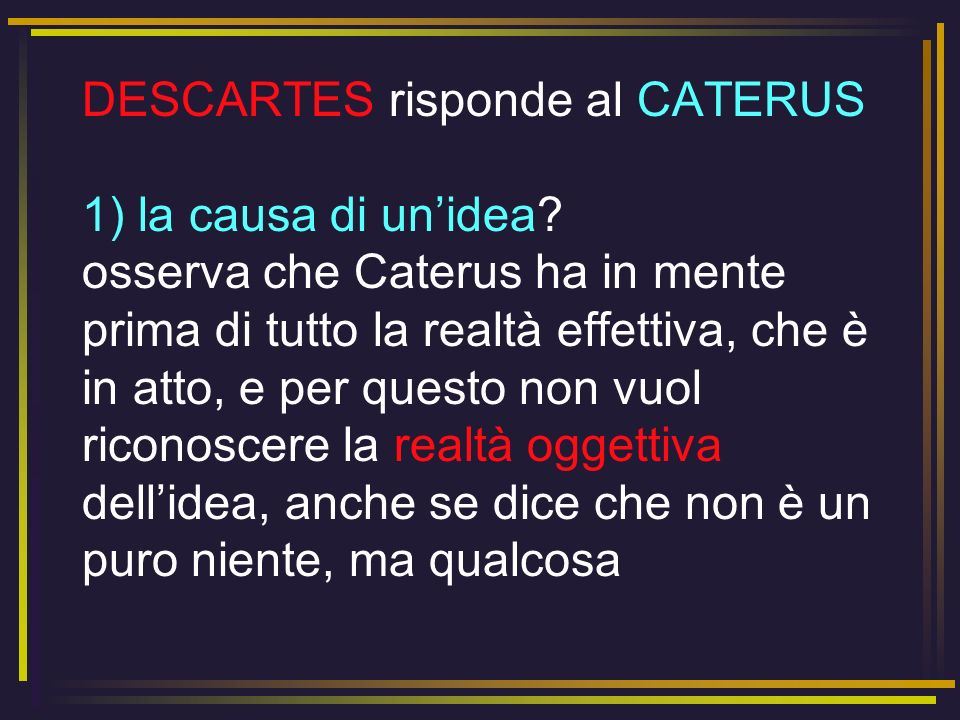 DESCARTES risponde al CATERUS 1) la causa di un'idea