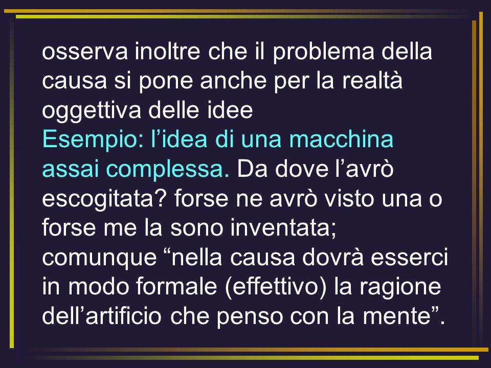 osserva inoltre che il problema della causa si pone anche per la realtà oggettiva delle idee Esempio: l'idea di una macchina assai complessa.