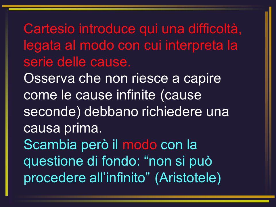 Cartesio introduce qui una difficoltà, legata al modo con cui interpreta la serie delle cause.