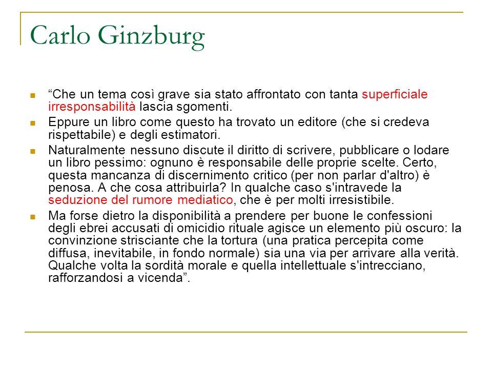 Carlo Ginzburg Che un tema così grave sia stato affrontato con tanta superficiale irresponsabilità lascia sgomenti.