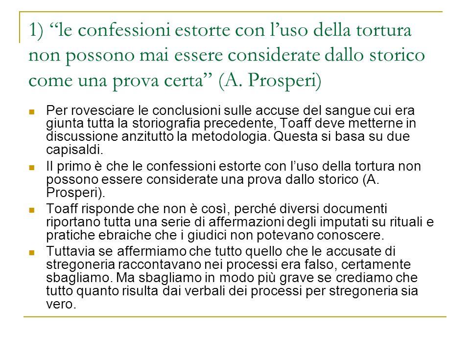 1) le confessioni estorte con l'uso della tortura non possono mai essere considerate dallo storico come una prova certa (A. Prosperi)