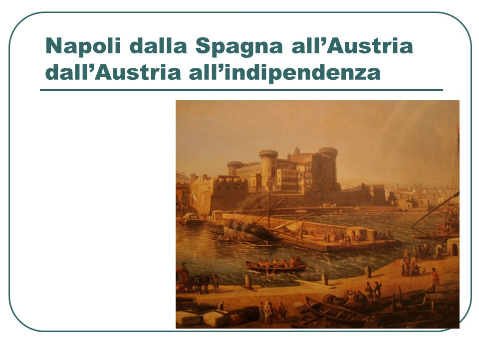 Napoli dalla Spagna all'Austria dall'Austria all'indipendenza