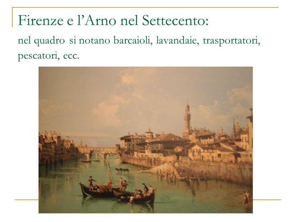 Firenze e l'Arno nel Settecento: nel quadro si notano barcaioli, lavandaie, trasportatori, pescatori, ecc.
