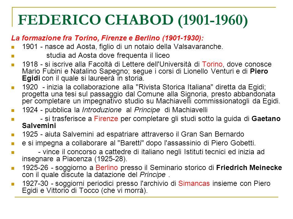 FEDERICO CHABOD (1901-1960) La formazione fra Torino, Firenze e Berlino (1901-1930): 1901 - nasce ad Aosta, figlio di un notaio della Valsavaranche.