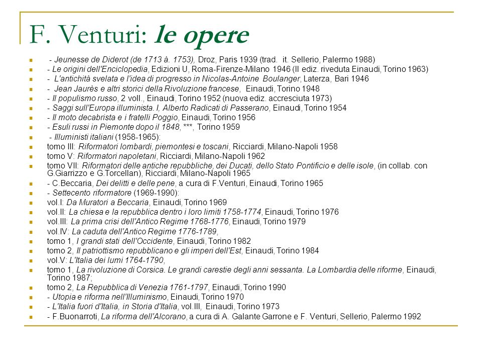 F. Venturi: le opere - Jeunesse de Diderot (de 1713 à. 1753), Droz, Paris 1939 (trad. it. Sellerio, Palermo 1988)