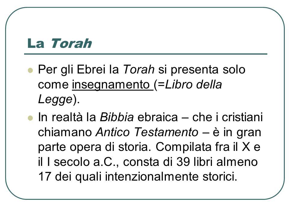 La Torah Per gli Ebrei la Torah si presenta solo come insegnamento (=Libro della Legge).
