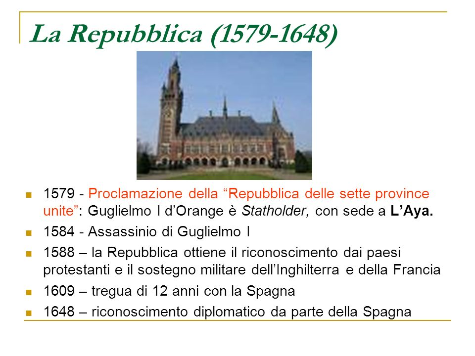 La Repubblica (1579-1648) 1579 - Proclamazione della Repubblica delle sette province unite : Guglielmo I d'Orange è Statholder, con sede a L'Aya.